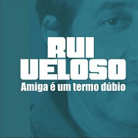 Rui Veloso – Amiga É Um Termo Dúbio