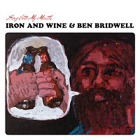 Iron & Wine, Ben Bridwell – Sing Into My Mouth