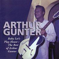 Arthur Gunter – Baby Let's Play House: The Best Of Arthur Gunter