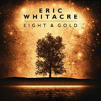 Eric Whitacre – Light & Gold