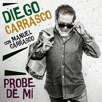 Diego Carrasco, Manuel Carrasco – Probe De Mí