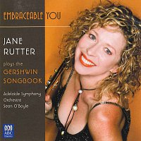 Jane Rutter, Adelaide Symphony Orchestra, Sean O'Boyle – Embraceable You: Jane Rutter Plays The Gershwin Songbook