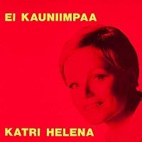 Katri Helena – Ei kauniimpaa