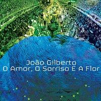 Joao Gilberto – Amor, O Sorriso e a Flor
