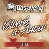 Banda Guasavena de Valentín Elizalde, El Bebeto – Volveré A Amar