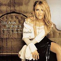 Lee Ann Womack – Something Worth Leaving Behind