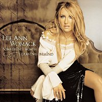 Lee Ann Womack – Something Worth Leaving Behind