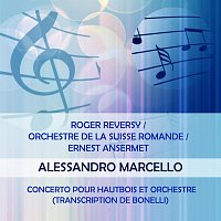 Roger Reversy, Orchestre de la Suisse Romande – Roger Reversy / Orchestre de la Suisse Romande / Ernest Ansermet play: Alessandro Marcello: Concerto pour hautbois et orchestre (transcription de Bonelli)
