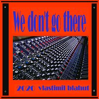 Vlastimil Blahut – We don't go there