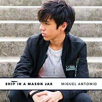 Miguel Antonio – Ship In A Mason Jar