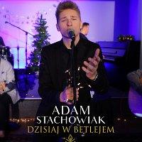 Adam Stachowiak – Dzisiaj W Betlejem