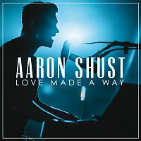 Aaron Shust – Love Made A Way [Live]