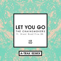 The Chainsmokers, Great Good Fine Ok – Let You Go [A-Trak Remix]