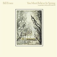 Bill Evans – You Must Believe In Spring