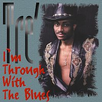 Tre – I'm Through With The Blues