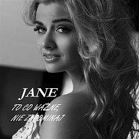 Jane – To Co Wazne, Nie Zapominaj