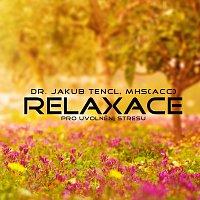 Dr. Jakub Tencl – Relaxace pro uvolnění stresu