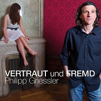 Philipp Griessler – Vertraut und Fremd