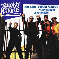 Naughty By Nature – Guard Your Grill/Uptown Anthem