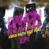 Aaron Smith, Luvli – Dancin (Remixes) - EP1