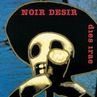 Noir Désir – Dies Irae