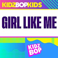 KIDZ BOP Kids – Girl Like Me