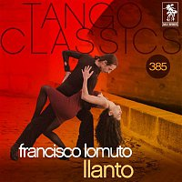 Francisco Lomuto – Tango Classics 385: Llanto (Historical Recordings)