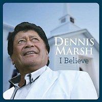 Dennis Marsh – I Believe