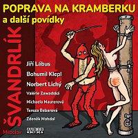Jiří Lábus, Bohumil Klepl, Norbert Lichý – Švandrlík: Poprava na Kramberku a další povídky