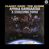 Afrika Bambaataa & The Soulsonic Force – Planet Rock - The Album