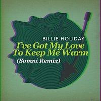 Billie Holiday – I've Got My Love To Keep Me Warm [Somni Remix]