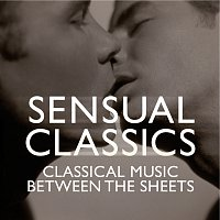 Různí interpreti – Sensual Classics: Classical Music Between The Sheets
