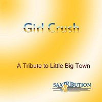 Saxtribution – Girl Crush - A Tribute to Little Big Town