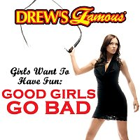 The Hit Crew – Drew's Famous Girls Want To Have Fun: Good Girls Go Bad