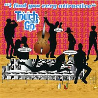 Touch & Go – I Find You Very Attractive