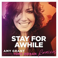 Amy Grant, Tony Moran – Stay For Awhile [Remixes]