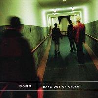 Bond – Bang Out Of Order