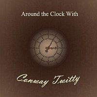 Conway Twitty – Around the Clock With