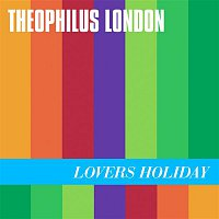 Theophilus London – Lovers Holiday