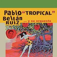 """Pablo Beltrán Ruiz y Su Orquesta – Pablo """"Tropical"""" Beltrán Ruiz y Su Orquesta"""