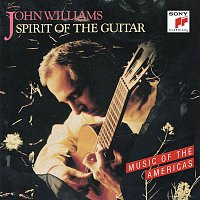 John Williams, Agustín Barrios Mangoré – Spirit of the Guitar: Music of the Americas