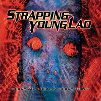 Strapping Young Lad – Heavy As a Really Heavy Thing (Reissue)
