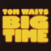 Tom Waits – Big Time