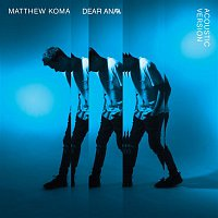 Matthew Koma – Dear Ana (Acoustic)