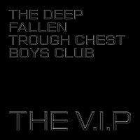 The V.I.P – The Deep Fallen Through Chest Boys Club