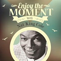 Nat King Cole – Enjoy The Moment With Nat King Cole