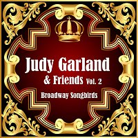 Judy Garland, Friends – Broadway Songbirds Vol. 2