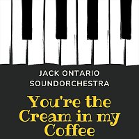 Jack Ontario Soundorchestra – You're the Cream in my Coffee