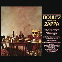 Frank Zappa, Ensemble Intercontemporain – Boulez Conducts Zappa: The Perfect Stranger