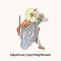 Ball Park Music – Trippin' the Light Fantastic